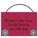 Mother's Day 2014- Think Outside the